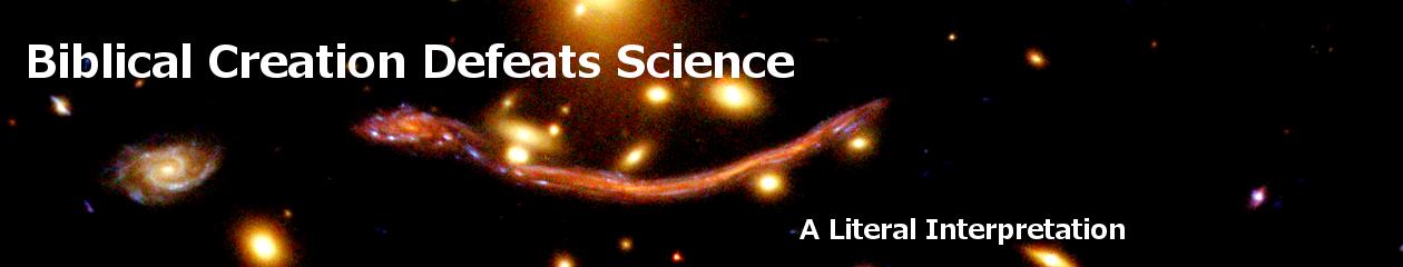 Biblical Creation Defeats Science